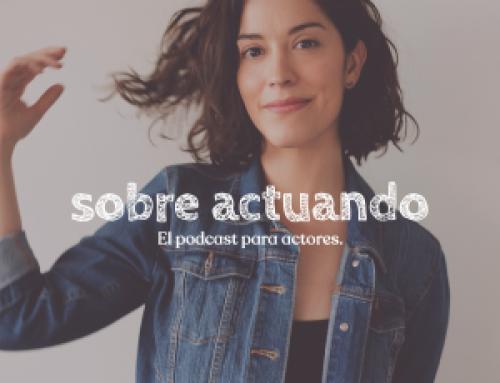 Sobre Actuando, el podcast para actores